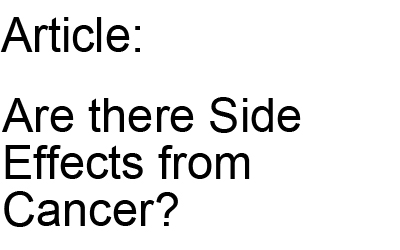 Are there Side Effects from Cancer