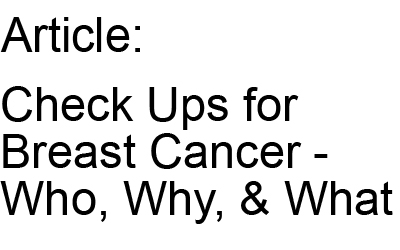 Check Ups for Breast Cancer - Who Why and What