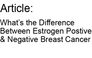 Estrogen Positive & Negative Breast Cancer